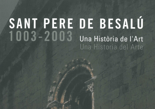 "Coordination And Edition Of ""Sant Pere De Besalú 1003 – 2003. Una Història De L'Art"""